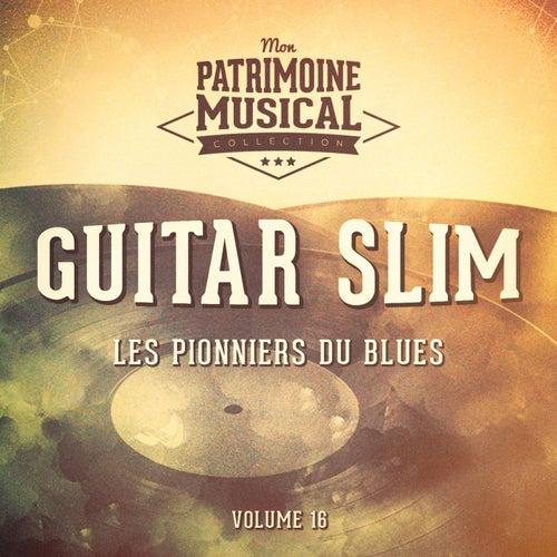 Les pionniers du Blues, Vol. 16 : Guitar Slim de Guitar Slim