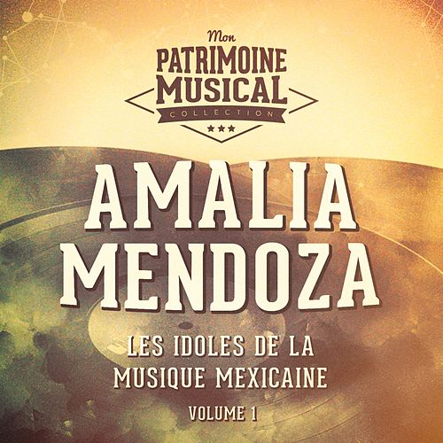 Les idoles de la musique mexicaine : Amalia Mendoza, Vol. 1 de Amalia Mendoza