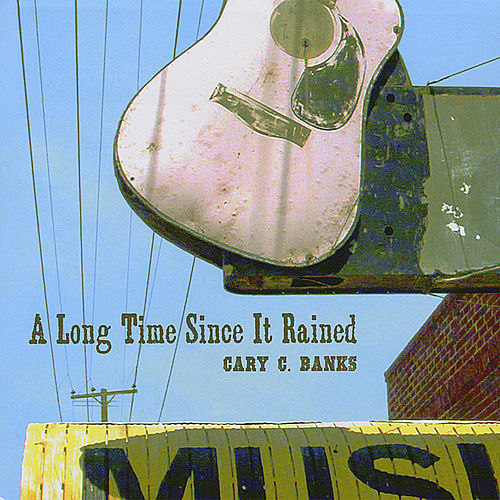 A Long Time Since It Rained de Cary C Banks