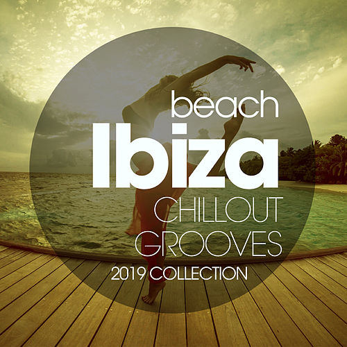 Beach Ibiza Chillout Grooves 2019 Collection by Various Artists