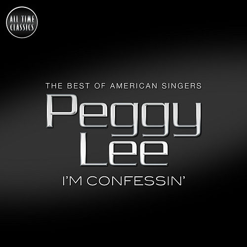 I'm Confessin' by Peggy Lee