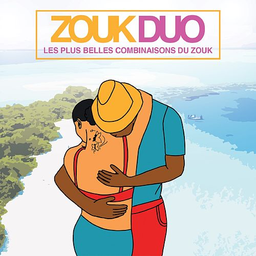 Zouk duo : Les plus belles combinaisons du zouk by Various Artists