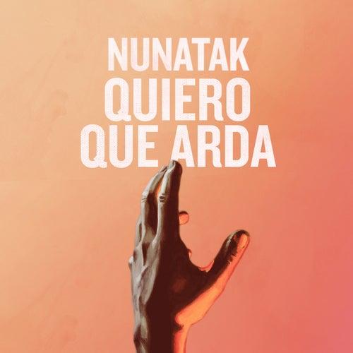 Quiero que arda by Nunatak