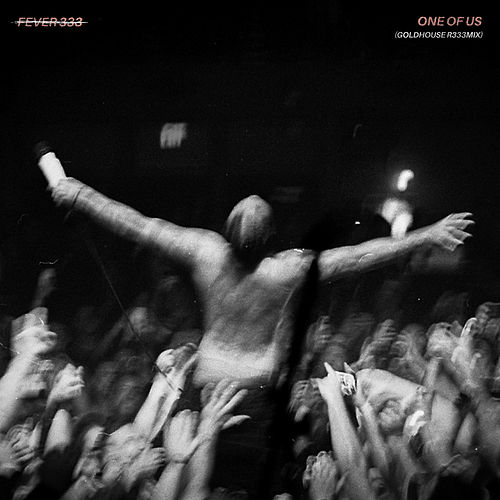 One Of Us (Goldhouse R333mix) by The Fever 333