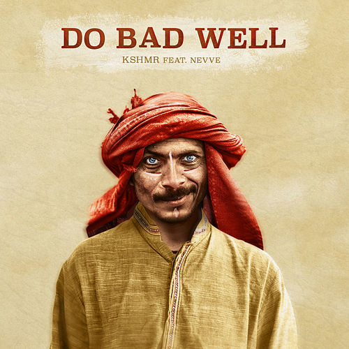Do Bad Well (feat. Nevve) de KSHMR