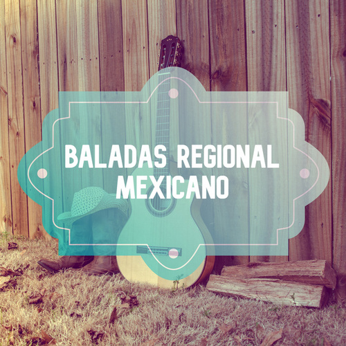 Baladas Regional Mexicano by Various Artists