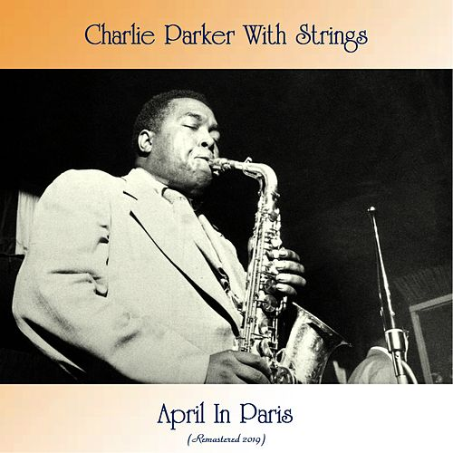 April In Paris (Remastered 2019) by Charlie Parker