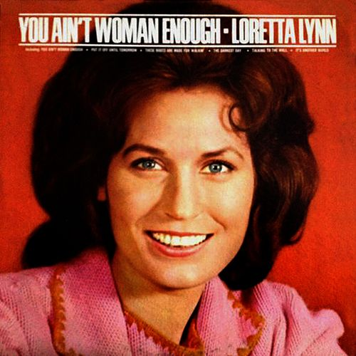 You Ain't Woman Enough de Loretta Lynn