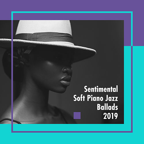 Sentimental Soft Piano Jazz Ballads 2019 von Classical New Age Piano Music Relaxing Piano Music Consort