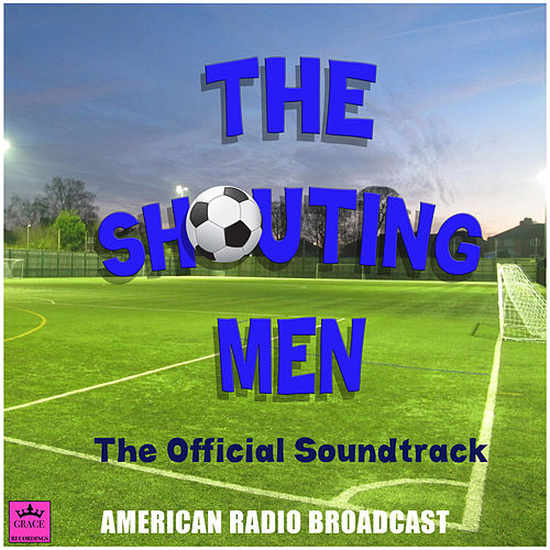 The Shouting Men - The Official Soundtrack (Live) de Various Artists