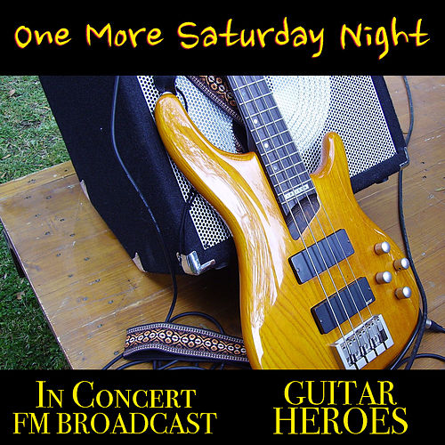 One More Saturday Night In Concert Guitar Heroes FM Broadcast de Various Artists