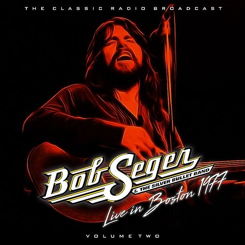 Bob Seger - Boston 77  Volume 2 by Bob Seger