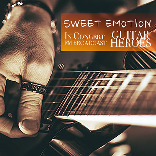 Sweet Emotion In Concert Guitar Heroes FM Broadcast de Various Artists