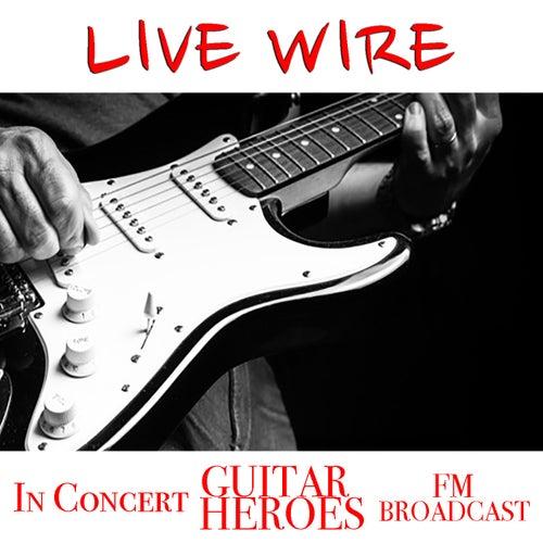 Live Wire In Concert Guitar Heroes FM Broadcast de Various Artists