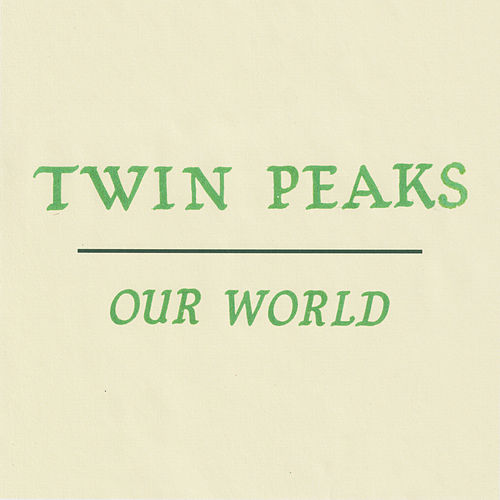 Our World by Twin Peaks