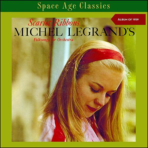 Scarlet Ribbons - Michel Legrand's Folksongs for Orchestra (Album of 1959) von Michel Legrand