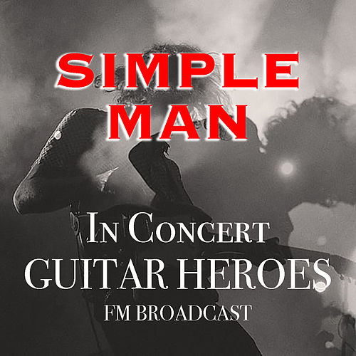 Simple Man In Concert Guitar Heroes FM Broadcast de Various Artists