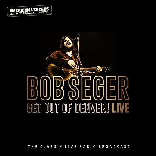 Bob Seger - Get Out Of Denver Live by Bob Seger