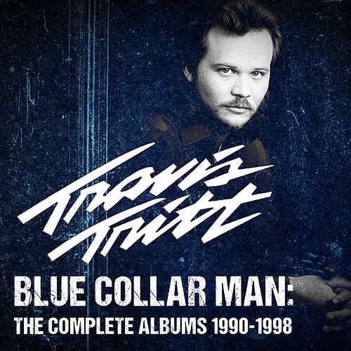 Blue Collar Man: The Complete Albums 1990-1998 by Travis Tritt