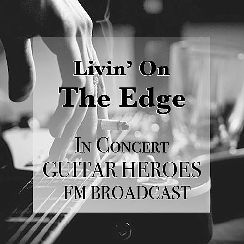 Livin' On The Edge In Concert Guitar Heroes FM Broadcast by Various Artists