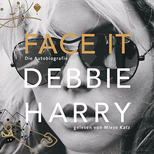 Face It - Die Autobiografie (Ungekürzte Lesung) by Debbie Harry