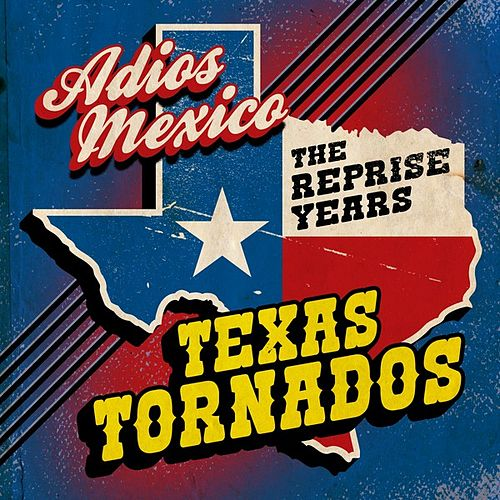 Adios Mexico: The Reprise Years de Texas Tornados