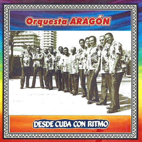 Desde Cuba Con Ritmo de Orquesta Aragón