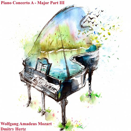 Piano Concerto a - Major Part III by Wolfgang Amadeus Mozart