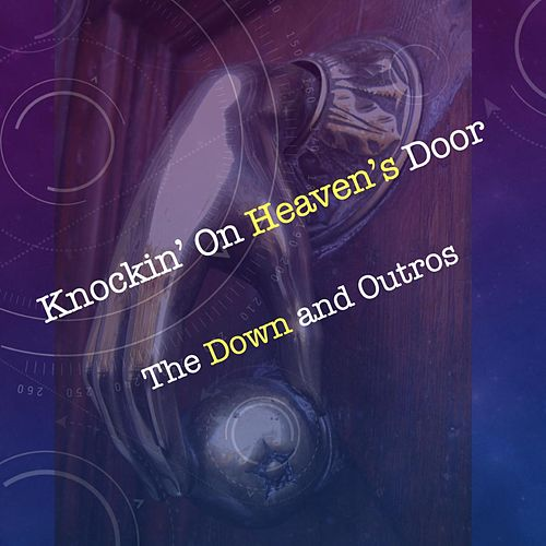 Knockin' On Heavens Door de The Down and Outros