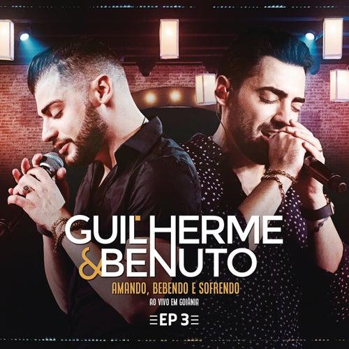 Amando, Bebendo e Sofrendo - EP 3 de Guilherme & Benuto