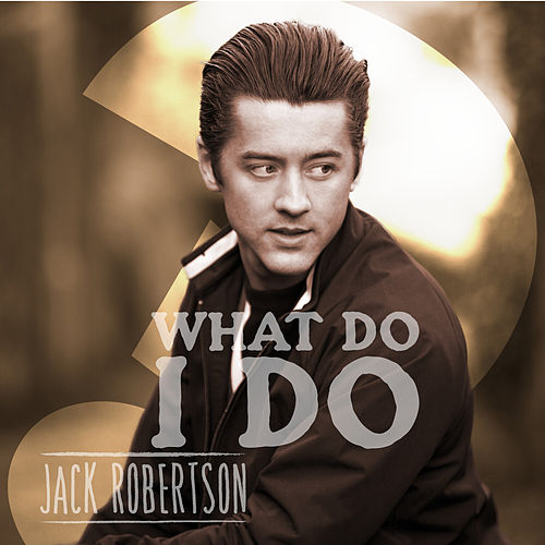 What Do I Do by Jack Robertson