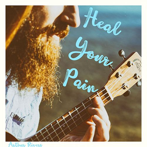 Heal Your Pain (Acoustic Version) by Arthur Rivers