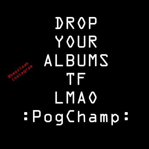 Drop Your Albums Tf Lmao de Eternal Lotta Yandhi *29