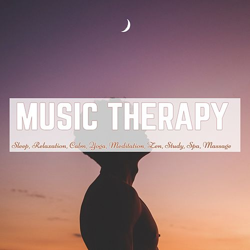 Music Therapy: Sleep, Relaxation, Calm, Yoga, Meditation, Zen, Study, Spa, Massage von Various Artists