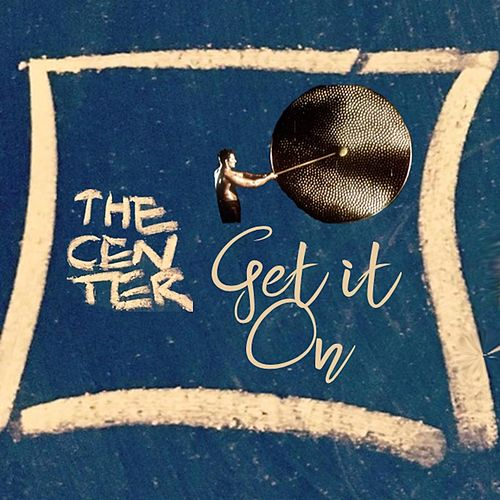 Get It On by The Center