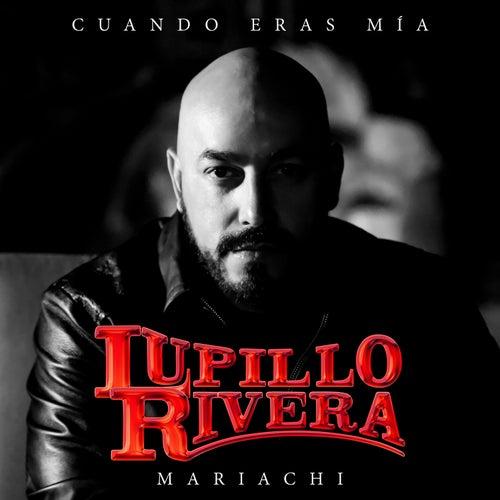 Cuando Eras Mía (Mariachi) by Lupillo Rivera