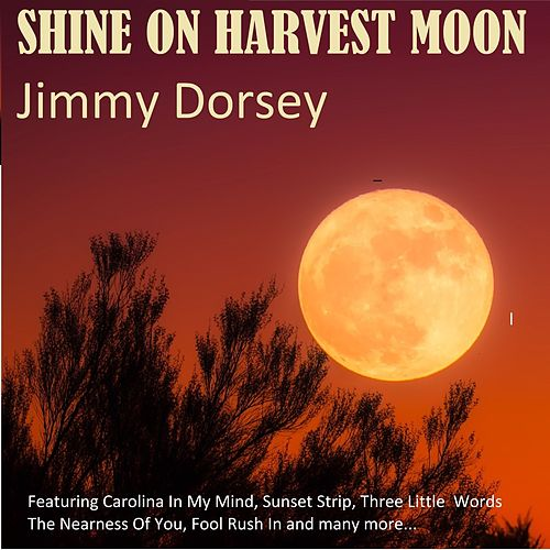 Shine On Harvest Moon de Jimmy Dorsey