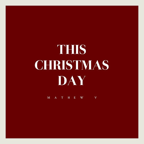 This Christmas Day by Mathew V