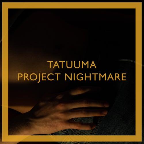 Project Nightmare by Tatuuma