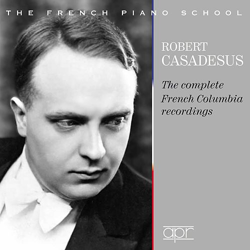 The Complete French Columbia Recordings (1928-1939) by Robert Casadesus