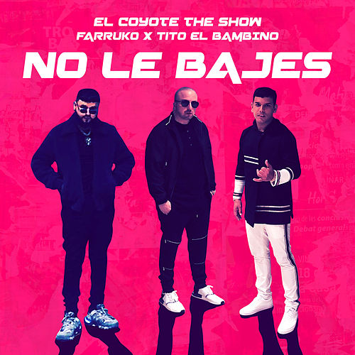 No Le Bajes de El Coyote The Show, Farruko & Tito 'El Patrón'