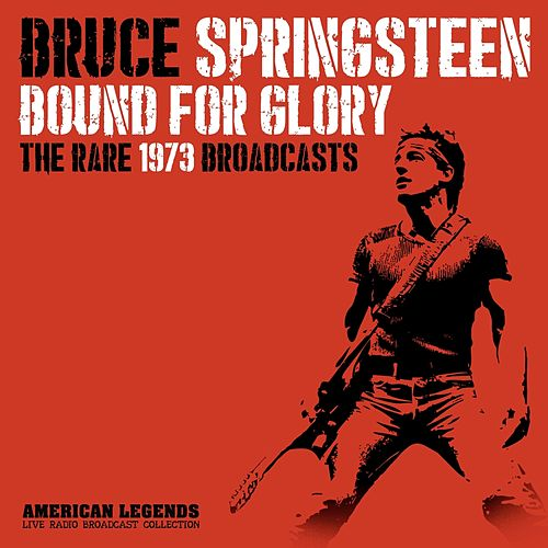 Bruce Springsteen - Bound For Glory by Bruce Springsteen