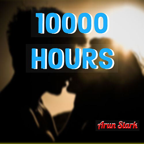 10000 Hours by Arun Stark