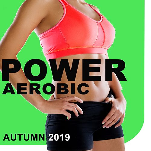 Power Aerobic Autumn 2019 (The Best Epic Motivation Gym Music for Your Fitness, Aerobics, Cardio, Hiit High Intensity Interval Training, Abs, Barré, Training, Exercise and Running) von Various Artists