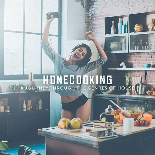 Homecooking: A Journey Through the Genres of House by Various Artists