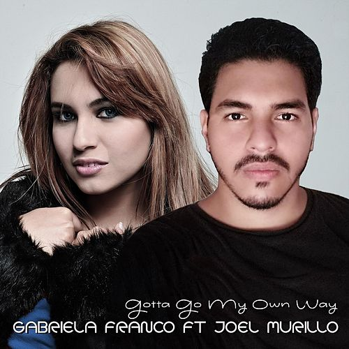 Gotta Go My Own Way (feat. Joel Murillo) de Gabriela Franco