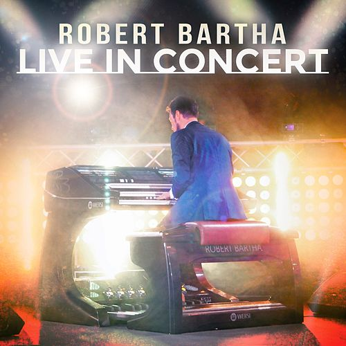 Live in Concert by Robert Bartha