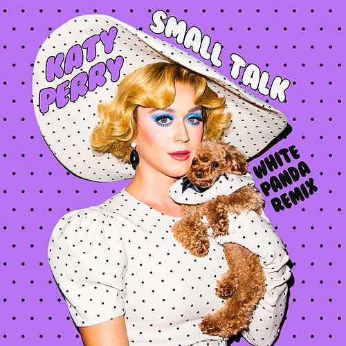 Small Talk (White Panda Remix) by Katy Perry