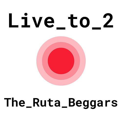 Live to 2 by The Ruta Beggars