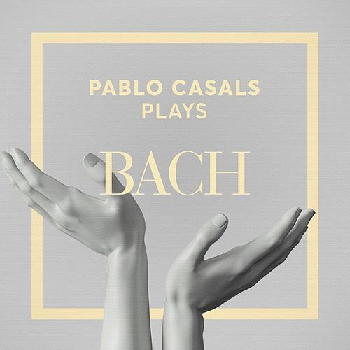 Pablo Casals Plays Bach by Pablo Casals